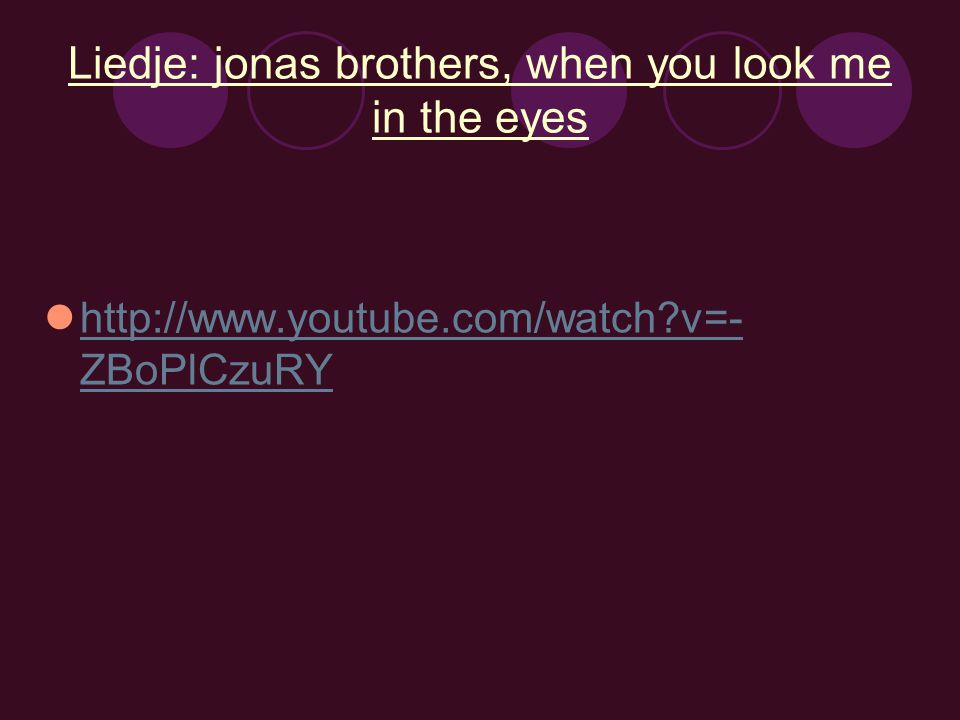 Liedje: jonas brothers, when you look me in the eyes http://www.youtube.com/watch?v=- ZBoPlCzuRY http://www.youtube.com/watch?v=- ZBoPlCzuRY