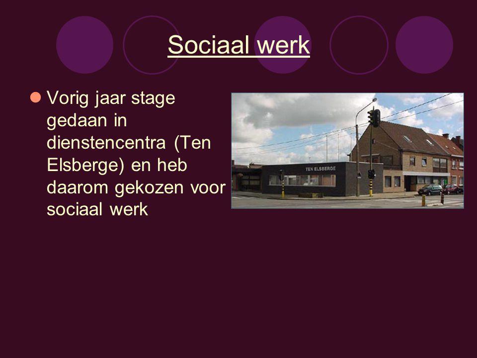 Sociaal werk Vorig jaar stage gedaan in dienstencentra (Ten Elsberge) en heb daarom gekozen voor sociaal werk