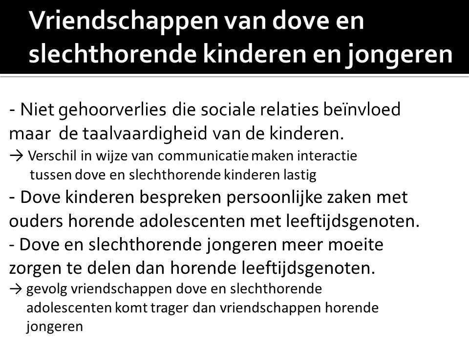 - Niet gehoorverlies die sociale relaties beïnvloed maar de taalvaardigheid van de kinderen. → Verschil in wijze van communicatie maken interactie tus
