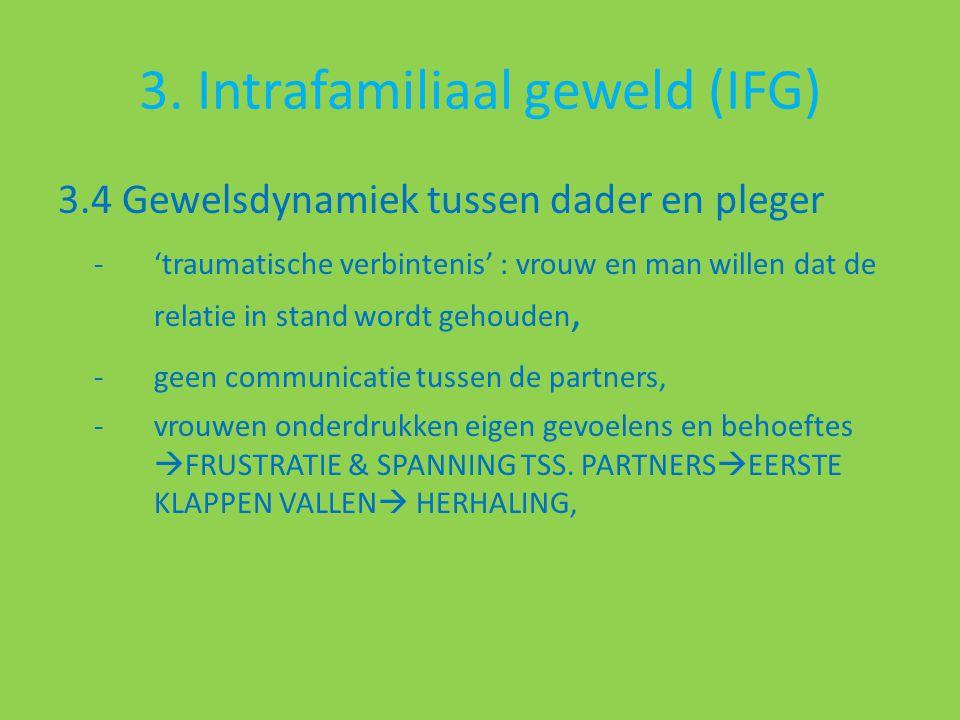 3. Intrafamiliaal geweld (IFG) 3.4 Gewelsdynamiek tussen dader en pleger -'traumatische verbintenis' : vrouw en man willen dat de relatie in stand wor