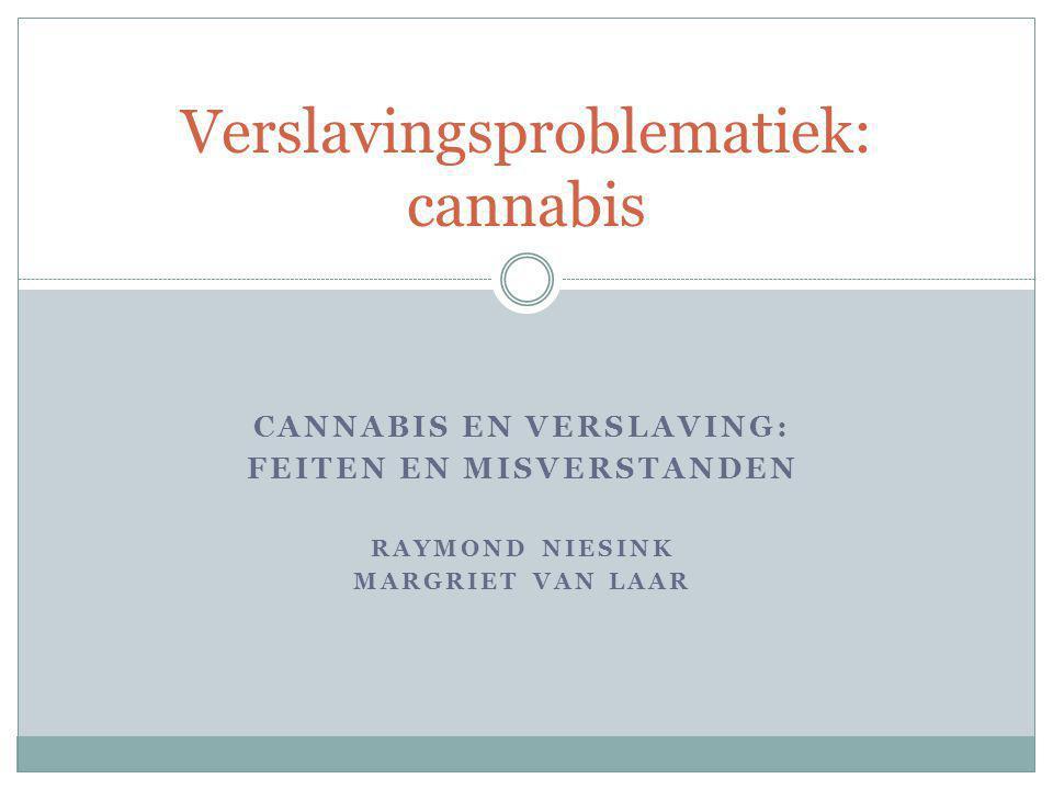 CANNABIS EN VERSLAVING: FEITEN EN MISVERSTANDEN RAYMOND NIESINK MARGRIET VAN LAAR Verslavingsproblematiek: cannabis