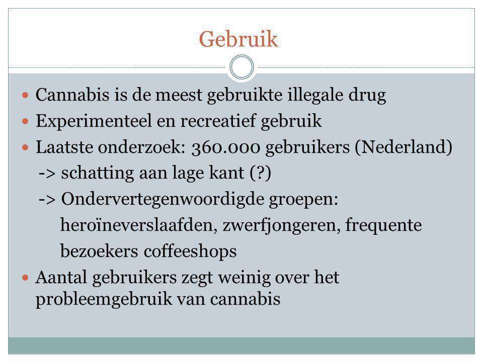 Gebruik Cannabis is de meest gebruikte illegale drug Experimenteel en recreatief gebruik Laatste onderzoek: 360.000 gebruikers (Nederland) -> schatting aan lage kant (?) -> Ondervertegenwoordigde groepen: heroïneverslaafden, zwerfjongeren, frequente bezoekers coffeeshops Aantal gebruikers zegt weinig over het probleemgebruik van cannabis
