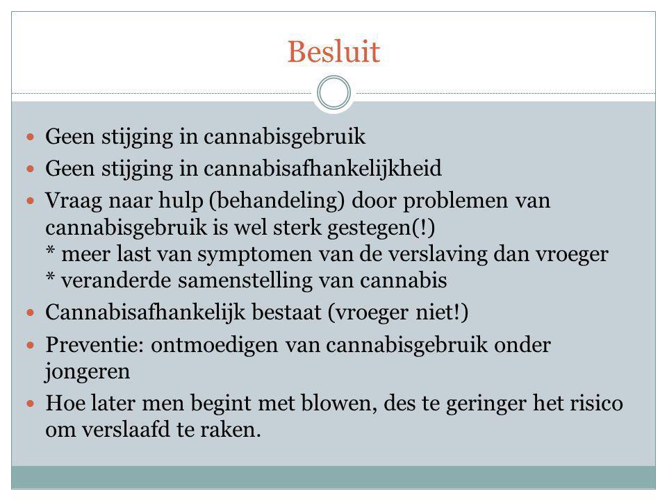 Besluit Geen stijging in cannabisgebruik Geen stijging in cannabisafhankelijkheid Vraag naar hulp (behandeling) door problemen van cannabisgebruik is