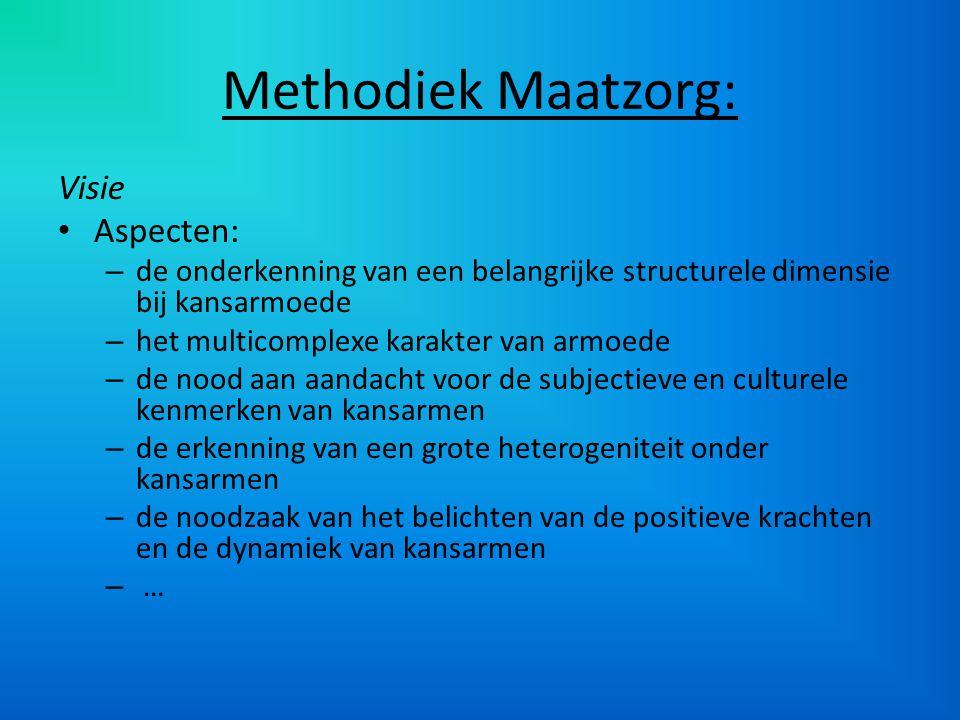 Methodiek Maatzorg: Visie Aspecten: – de onderkenning van een belangrijke structurele dimensie bij kansarmoede – het multicomplexe karakter van armoed
