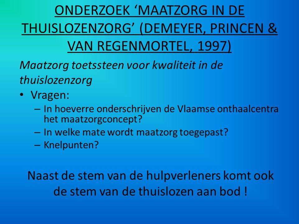 ONDERZOEK 'MAATZORG IN DE THUISLOZENZORG' (DEMEYER, PRINCEN & VAN REGENMORTEL, 1997) Maatzorg toetssteen voor kwaliteit in de thuislozenzorg Vragen: –