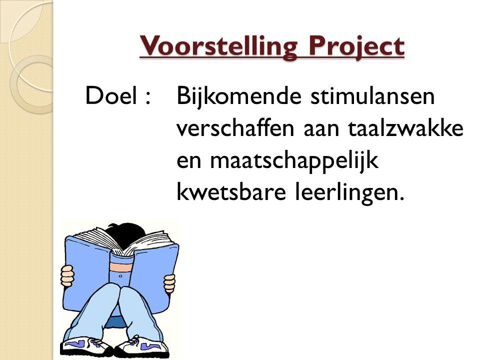 Voorstelling Project Doel : Bijkomende stimulansen verschaffen aan taalzwakke en maatschappelijk kwetsbare leerlingen.