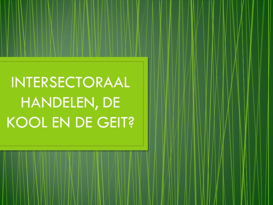 INTERSECTORAAL HANDELEN, DE KOOL EN DE GEIT?