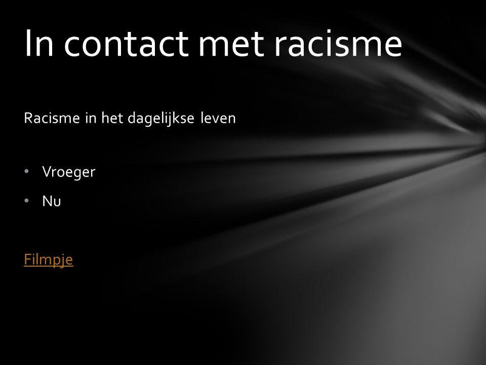 Racisme in het dagelijkse leven Vroeger Nu Filmpje In contact met racisme