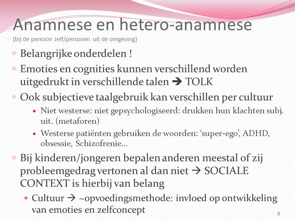 Anamnese en hetero-anamnese (bij de persoon zelf/personen uit de omgeving) Belangrijke onderdelen .