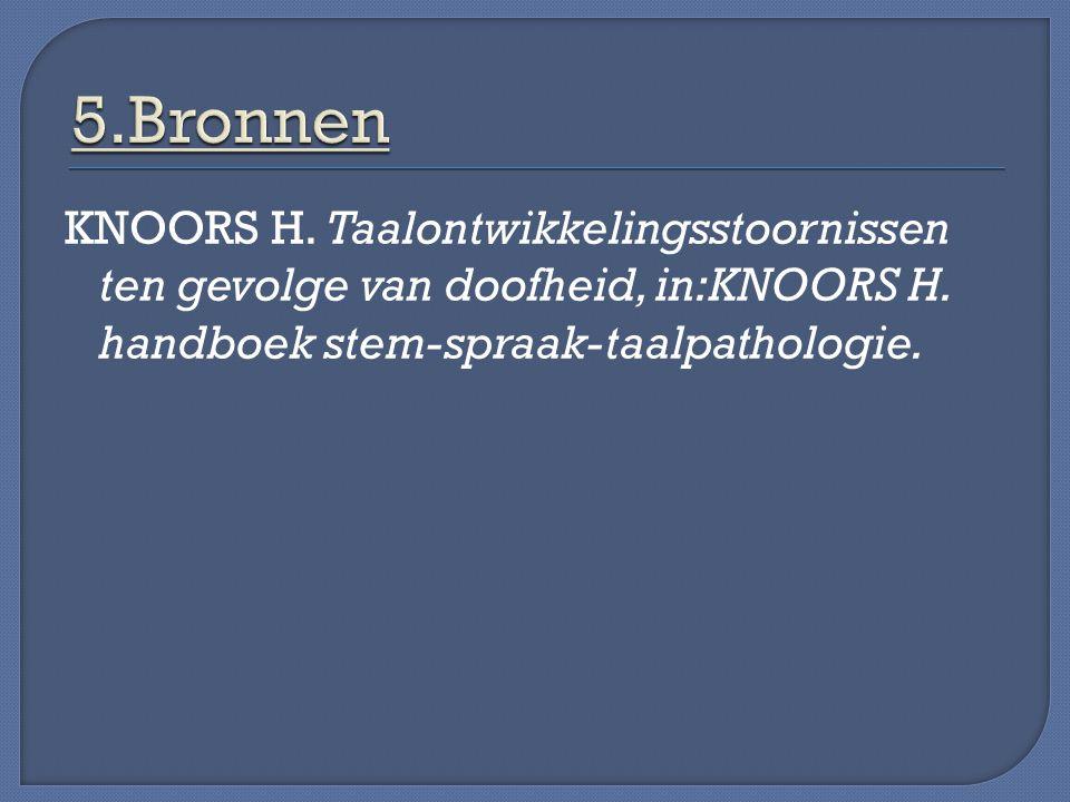 KNOORS H. Taalontwikkelingsstoornissen ten gevolge van doofheid, in:KNOORS H. handboek stem-spraak-taalpathologie.