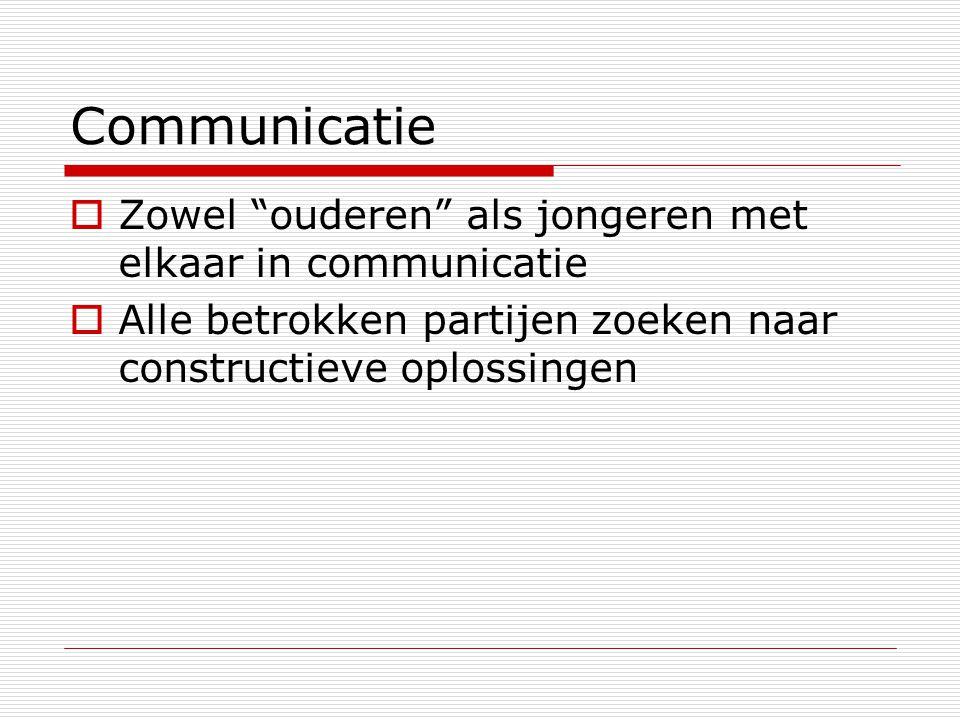 """Communicatie  Zowel """"ouderen"""" als jongeren met elkaar in communicatie  Alle betrokken partijen zoeken naar constructieve oplossingen"""