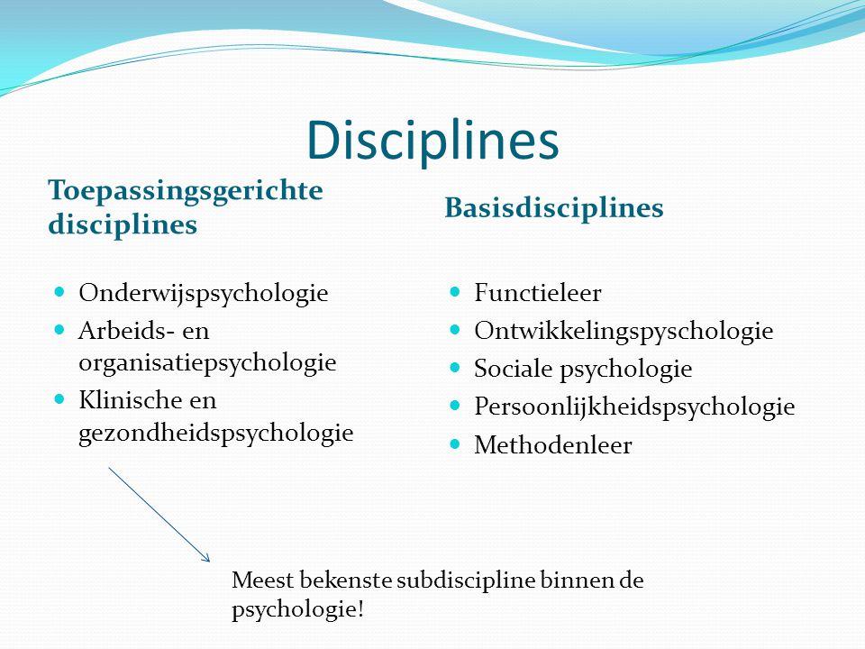 Disciplines Toepassingsgerichte disciplines Basisdisciplines Onderwijspsychologie Arbeids- en organisatiepsychologie Klinische en gezondheidspsycholog