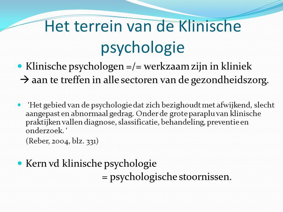 Het terrein van de Klinische psychologie Klinische psychologen =/= werkzaam zijn in kliniek  aan te treffen in alle sectoren van de gezondheidszorg.