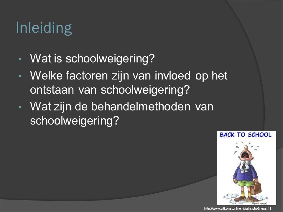 Inleiding Wat is schoolweigering? Welke factoren zijn van invloed op het ontstaan van schoolweigering? Wat zijn de behandelmethoden van schoolweigerin