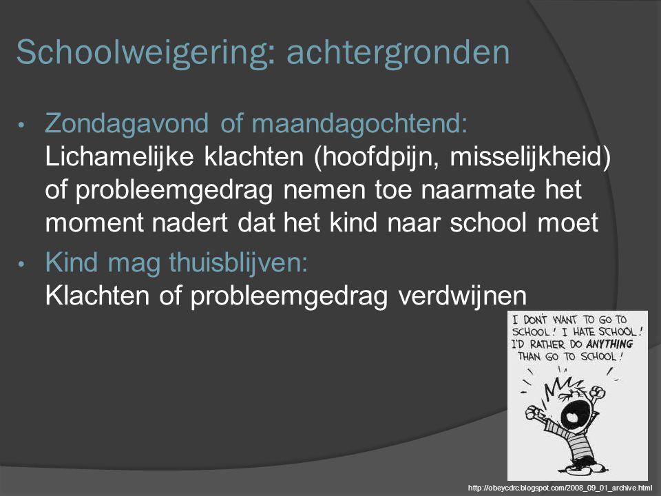 Schoolweigering: achtergronden Zondagavond of maandagochtend: Lichamelijke klachten (hoofdpijn, misselijkheid) of probleemgedrag nemen toe naarmate he