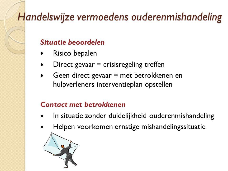 Handelswijze vermoedens ouderenmishandeling Situatie beoordelen Risico bepalen Direct gevaar = crisisregeling treffen Geen direct gevaar = met betrokk