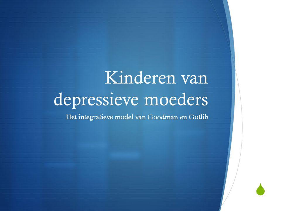  Kinderen van depressieve moeders Het integratieve model van Goodman en Gotlib