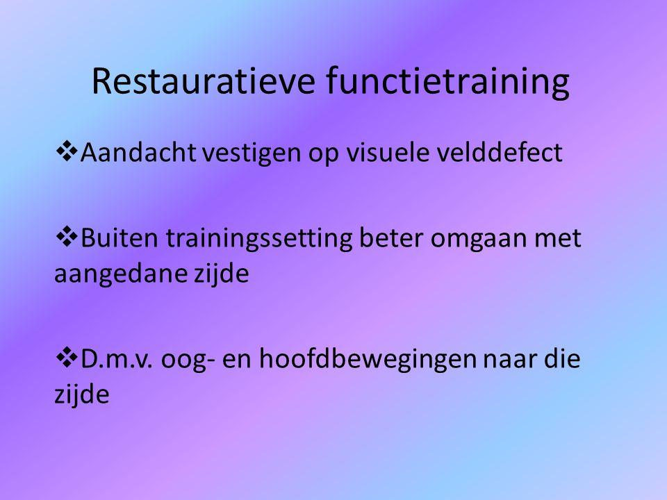 Restauratieve functietraining  Aandacht vestigen op visuele velddefect  Buiten trainingssetting beter omgaan met aangedane zijde  D.m.v.
