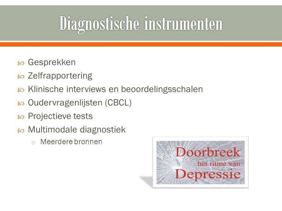  Gesprekken  Zelfrapportering  Klinische interviews en beoordelingsschalen  Oudervragenlijsten (CBCL)  Projectieve tests  Multimodale diagnostiek o Meerdere bronnen
