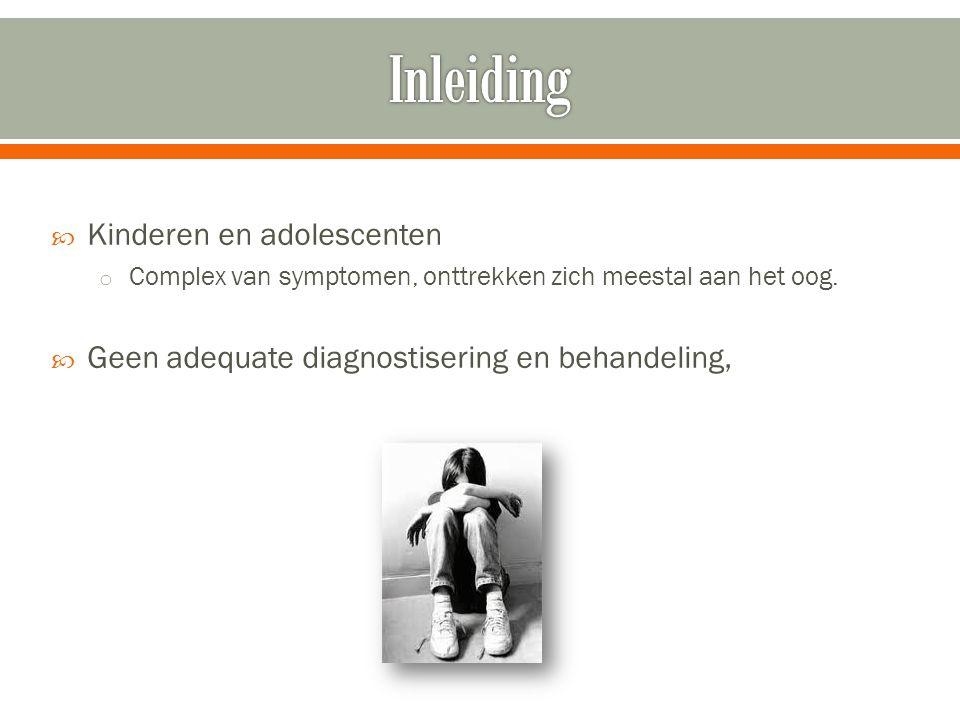  Kinderen en adolescenten o Complex van symptomen, onttrekken zich meestal aan het oog.