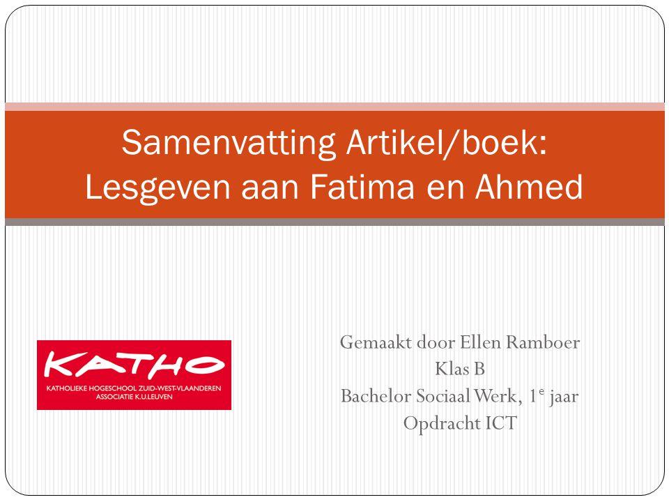 Gemaakt door Ellen Ramboer Klas B Bachelor Sociaal Werk, 1 e jaar Opdracht ICT Samenvatting Artikel/boek: Lesgeven aan Fatima en Ahmed