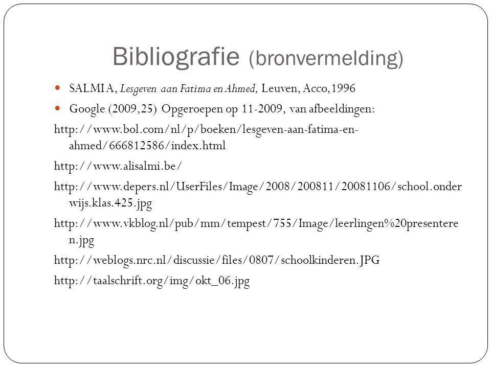 Bibliografie (bronvermelding) SALMI A, Lesgeven aan Fatima en Ahmed, Leuven, Acco,1996 Google (2009,25) Opgeroepen op 11-2009, van afbeeldingen: http:
