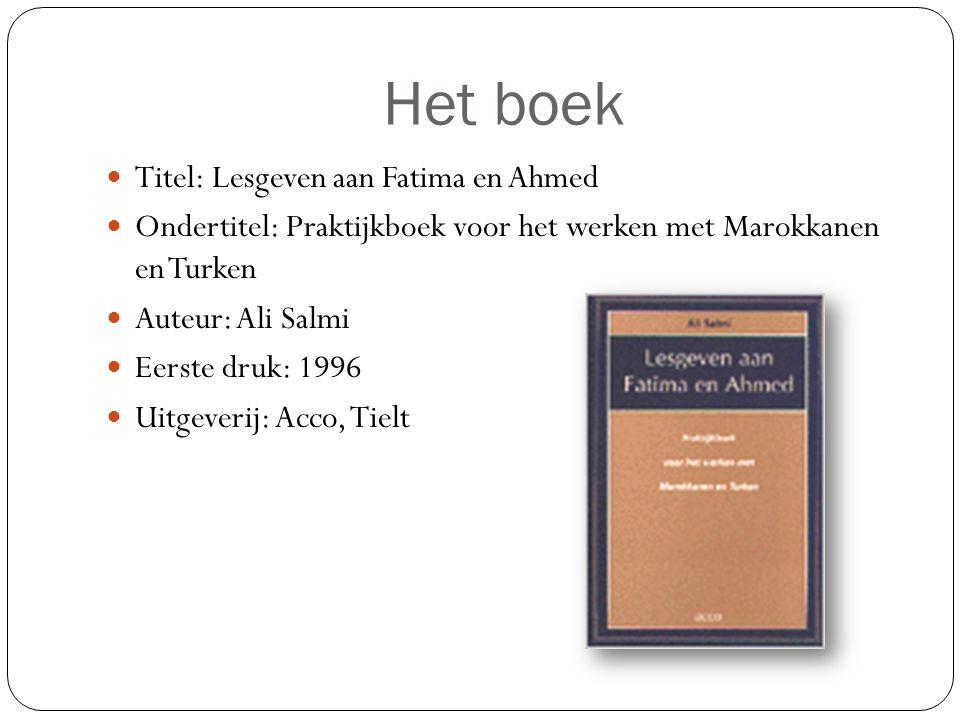 Het boek Titel: Lesgeven aan Fatima en Ahmed Ondertitel: Praktijkboek voor het werken met Marokkanen en Turken Auteur: Ali Salmi Eerste druk: 1996 Uit