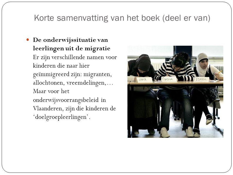 Korte samenvatting van het boek (deel er van) De onderwijssituatie van leerlingen uit de migratie Er zijn verschillende namen voor kinderen die naar h