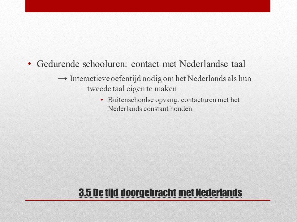 3.5 De tijd doorgebracht met Nederlands Gedurende schooluren: contact met Nederlandse taal → Interactieve oefentijd nodig om het Nederlands als hun tw