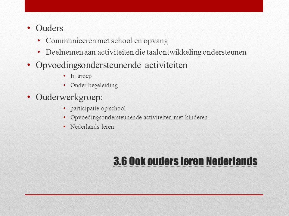 3.6 Ook ouders leren Nederlands Ouders Communiceren met school en opvang Deelnemen aan activiteiten die taalontwikkeling ondersteunen Opvoedingsonders