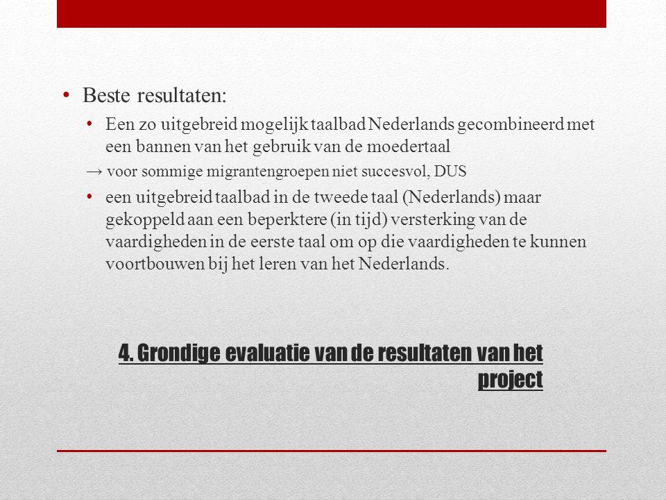4. Grondige evaluatie van de resultaten van het project Beste resultaten: Een zo uitgebreid mogelijk taalbad Nederlands gecombineerd met een bannen va
