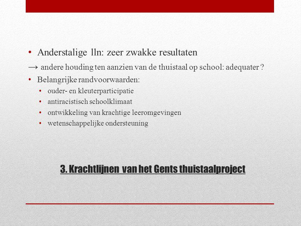 3. Krachtlijnen van het Gents thuistaalproject Anderstalige lln: zeer zwakke resultaten → andere houding ten aanzien van de thuistaal op school: adequ