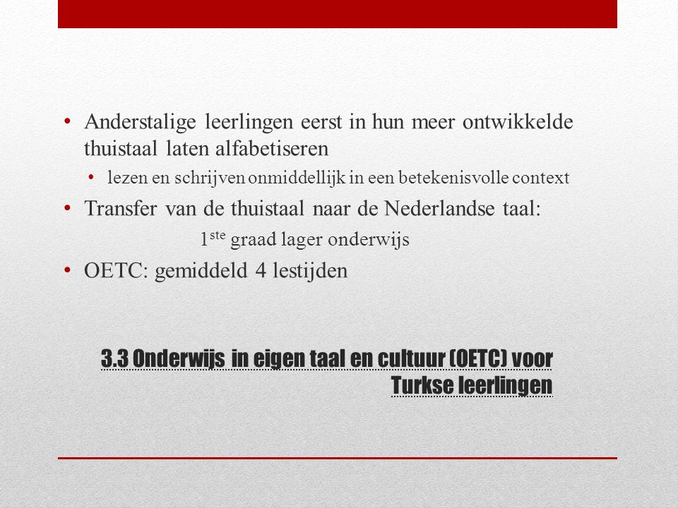 3.3 Onderwijs in eigen taal en cultuur (OETC) voor Turkse leerlingen Anderstalige leerlingen eerst in hun meer ontwikkelde thuistaal laten alfabetiser