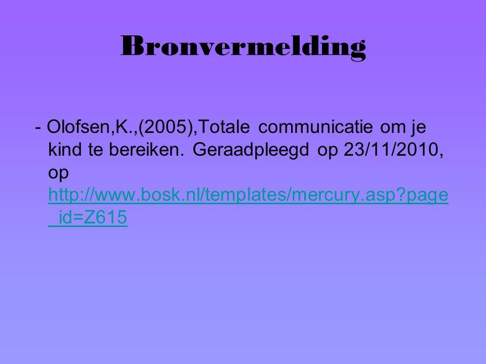 Bronvermelding - Olofsen,K.,(2005),Totale communicatie om je kind te bereiken. Geraadpleegd op 23/11/2010, op http://www.bosk.nl/templates/mercury.asp
