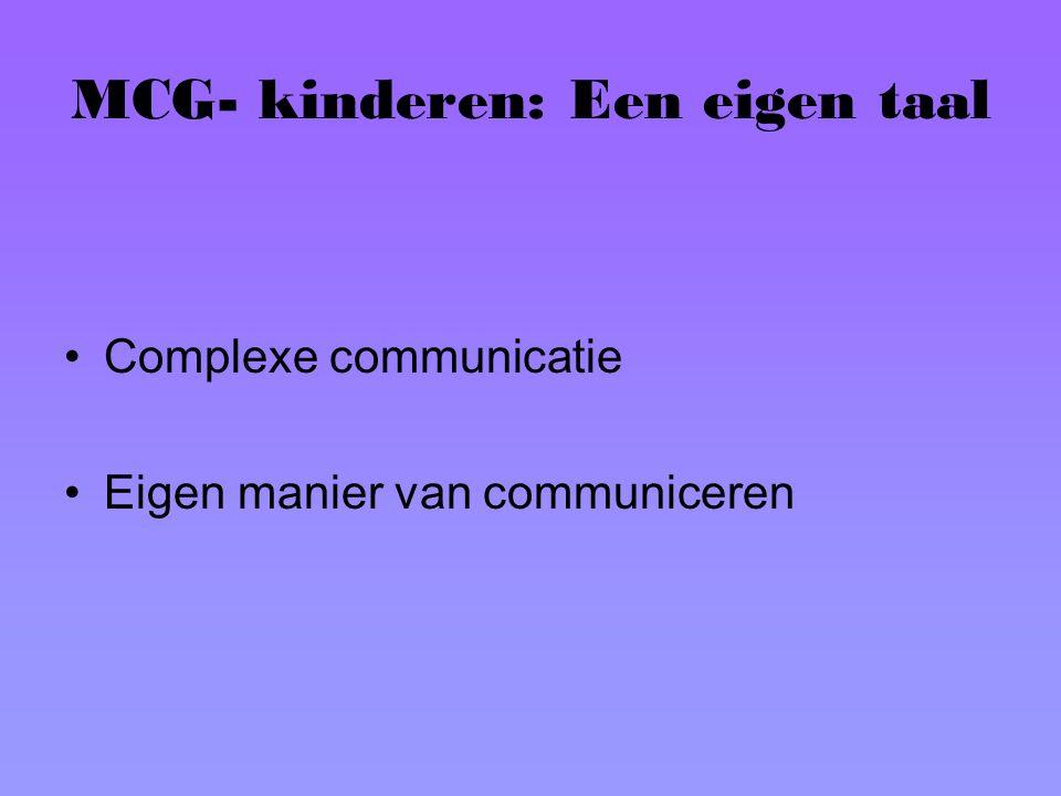 MCG- kinderen: Een eigen taal Complexe communicatie Eigen manier van communiceren