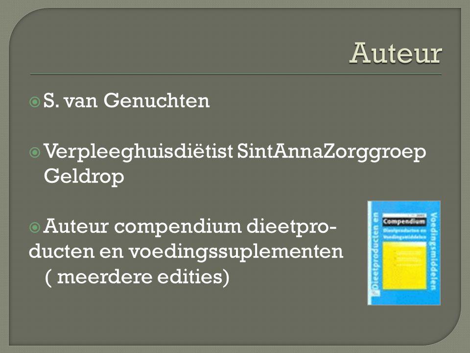  S. van Genuchten  Verpleeghuisdiëtist SintAnnaZorggroep Geldrop  Auteur compendium dieetpro- ducten en voedingssuplementen ( meerdere edities)