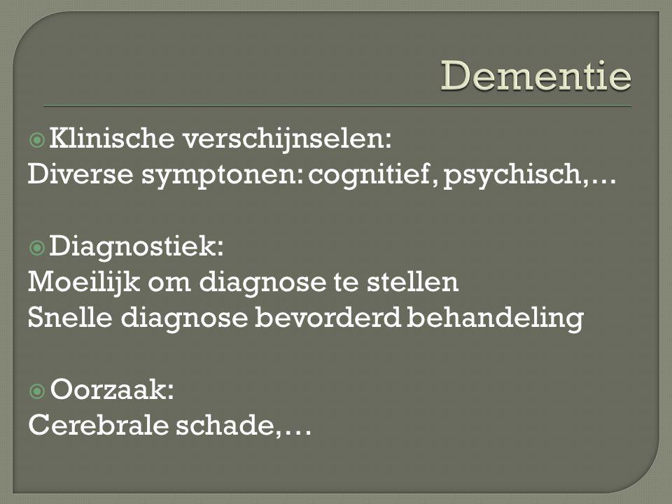  Klinische verschijnselen: Diverse symptonen: cognitief, psychisch,...  Diagnostiek: Moeilijk om diagnose te stellen Snelle diagnose bevorderd behan