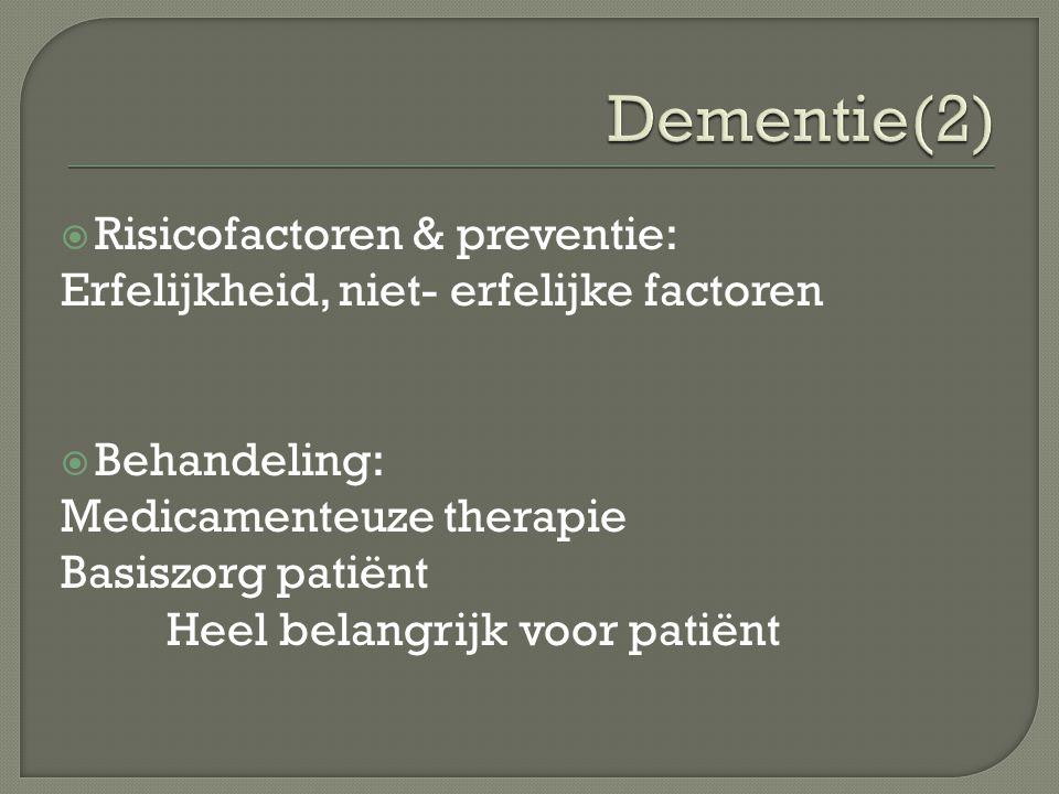 Risicofactoren & preventie: Erfelijkheid, niet- erfelijke factoren  Behandeling: Medicamenteuze therapie Basiszorg patiënt Heel belangrijk voor pat