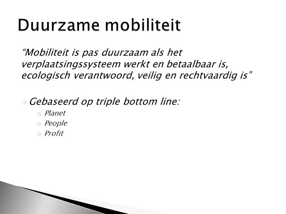 Mobiliteit is pas duurzaam als het verplaatsingssysteem werkt en betaalbaar is, ecologisch verantwoord, veilig en rechtvaardig is  Gebaseerd op triple bottom line: o Planet o People o Profit