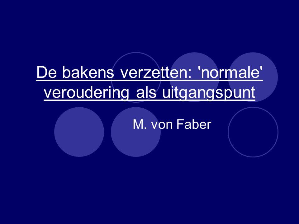 De bakens verzetten: normale veroudering als uitgangspunt M. von Faber