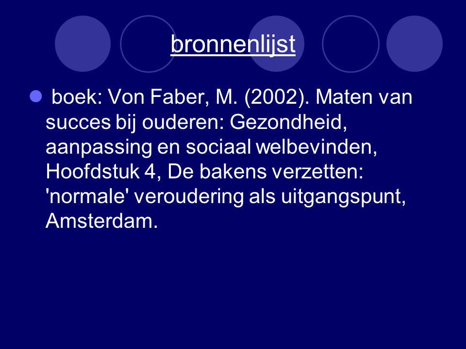 bronnenlijst boek: Von Faber, M. (2002). Maten van succes bij ouderen: Gezondheid, aanpassing en sociaal welbevinden, Hoofdstuk 4, De bakens verzetten