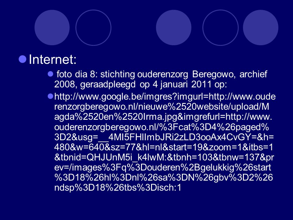 Internet: foto dia 8: stichting ouderenzorg Beregowo, archief 2008, geraadpleegd op 4 januari 2011 op: http://www.google.be/imgres imgurl=http://www.oude renzorgberegowo.nl/nieuwe%2520website/upload/M agda%2520en%2520Irma.jpg&imgrefurl=http://www.