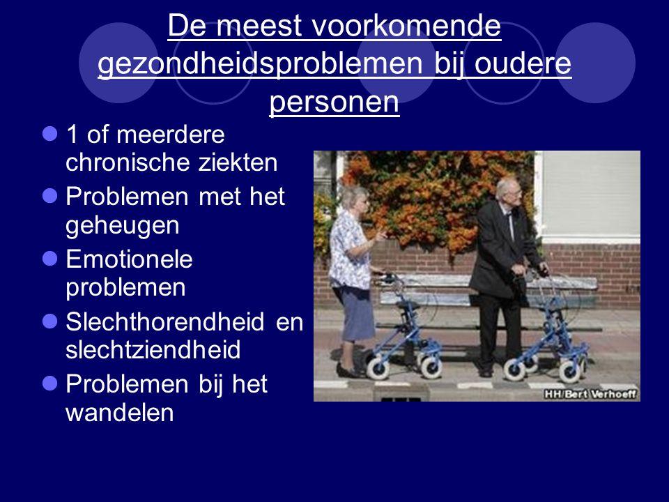 De meest voorkomende gezondheidsproblemen bij oudere personen 1 of meerdere chronische ziekten Problemen met het geheugen Emotionele problemen Slechthorendheid en slechtziendheid Problemen bij het wandelen