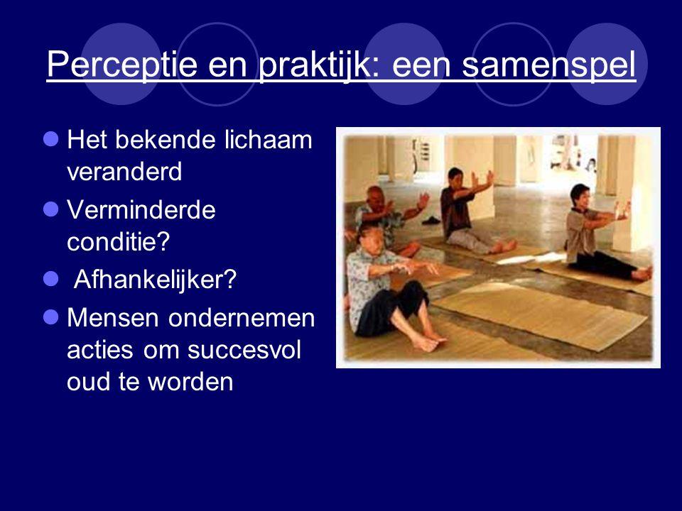Perceptie en praktijk: een samenspel Het bekende lichaam veranderd Verminderde conditie.