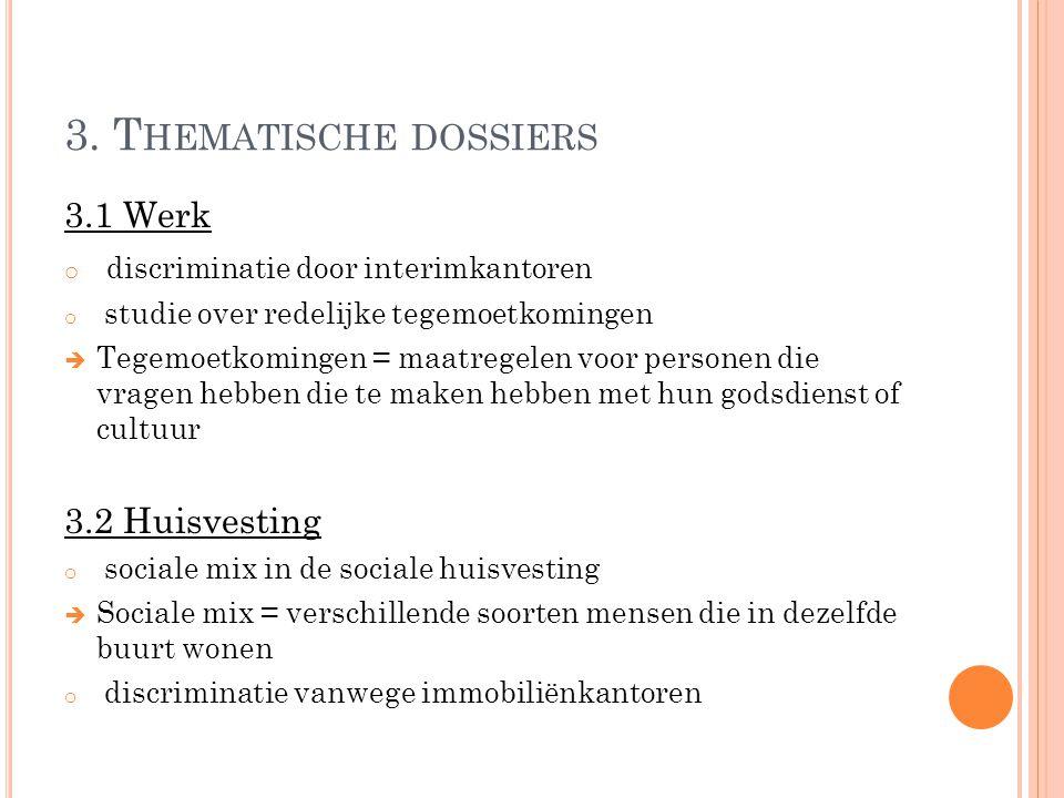 3. T HEMATISCHE DOSSIERS 3.1 Werk o discriminatie door interimkantoren o studie over redelijke tegemoetkomingen  Tegemoetkomingen = maatregelen voor