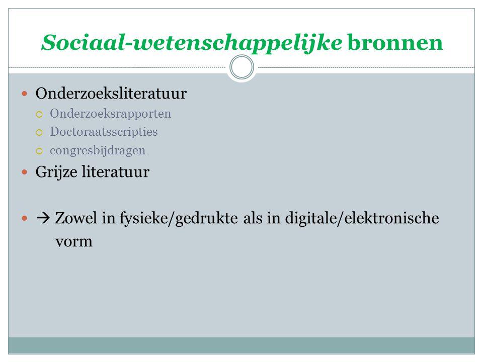 Sociaal-wetenschappelijke bronnen Onderzoeksliteratuur  Onderzoeksrapporten  Doctoraatsscripties  congresbijdragen Grijze literatuur  Zowel in fys