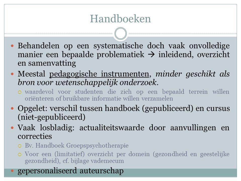 Handboeken Behandelen op een systematische doch vaak onvolledige manier een bepaalde problematiek  inleidend, overzicht en samenvatting Meestal pedag