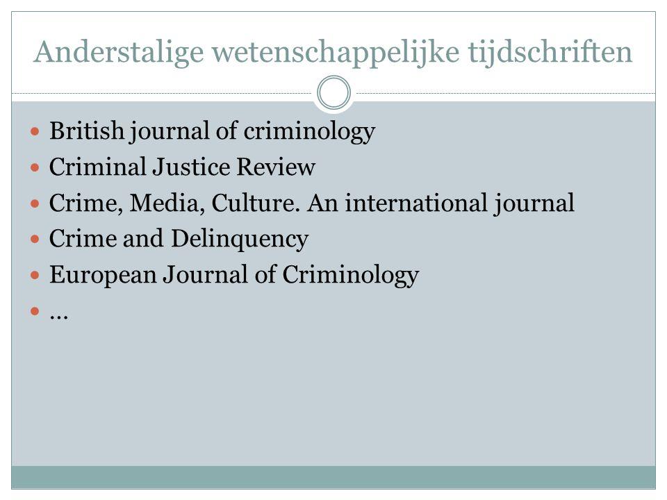 Anderstalige wetenschappelijke tijdschriften British journal of criminology Criminal Justice Review Crime, Media, Culture. An international journal Cr