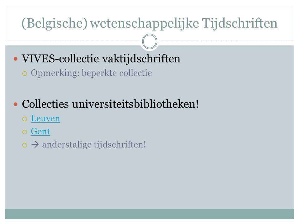 (Belgische) wetenschappelijke Tijdschriften VIVES-collectie vaktijdschriften  Opmerking: beperkte collectie Collecties universiteitsbibliotheken.