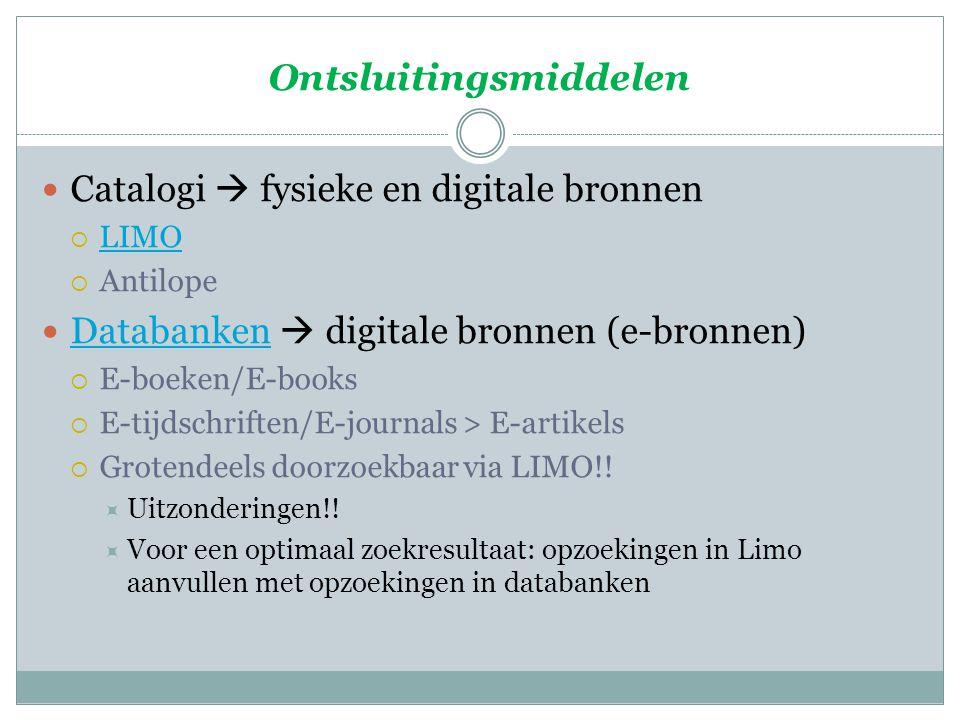 Ontsluitingsmiddelen Catalogi  fysieke en digitale bronnen  LIMO LIMO  Antilope Databanken  digitale bronnen (e-bronnen) Databanken  E-boeken/E-books  E-tijdschriften/E-journals > E-artikels  Grotendeels doorzoekbaar via LIMO!.